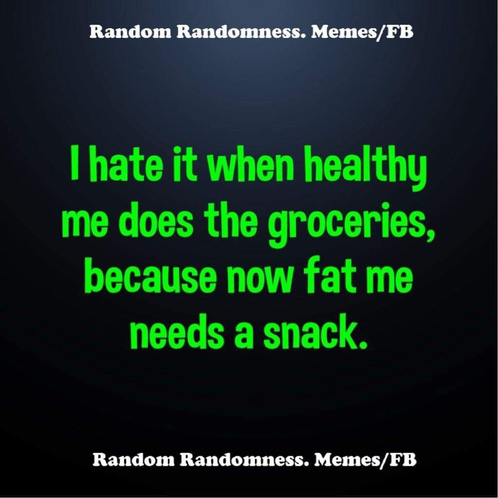 I hate it when healthy me does the groceries diet memes